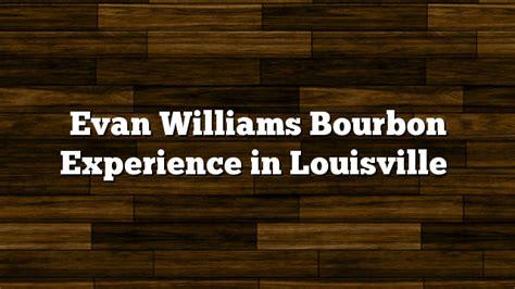 Evan Williams Bourbon Experience in Louisville on Whiskey ...