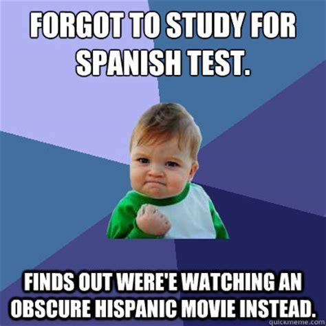Obscure Memes - forgot to study for spanish test finds out were e watching an obscure hispanic movie instead