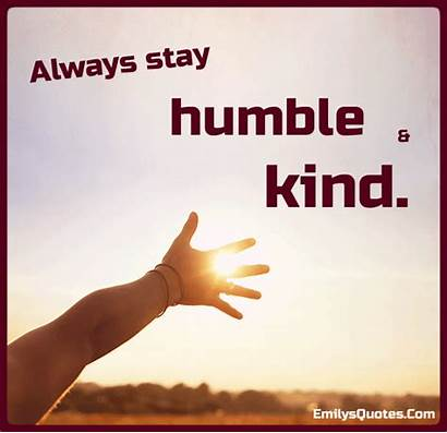 Humble Kind Always Quotes Stay Inspirational Emilysquotes