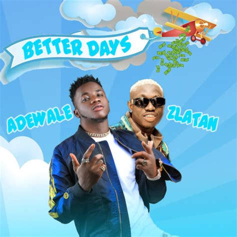 Adewale x Zlatan Ibile – Better Days DOWNLOAD MP3 | Wadupnaija