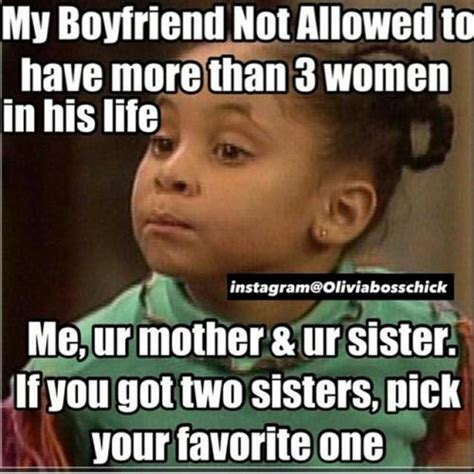 My Boyfriend Meme - my boyfriend not allowed to have more than 3 women in his life me ur mother ur sister if you