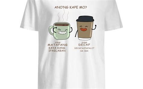 This isn't going to be completely free of the stimulant, but instead, it will have a lot less than regular types of beans. Anong kape mo yung matapang yung decaf shirt  Justablink