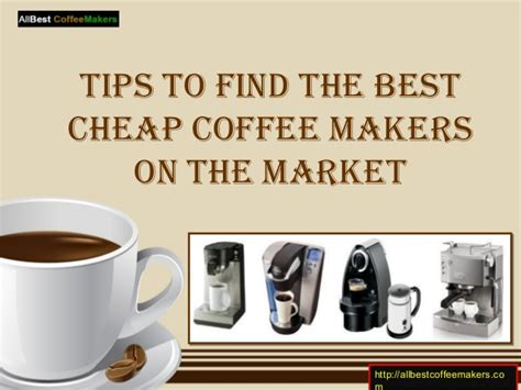 Tips To Find The Best Cheap Coffee Makers On The Market Brewing Dandelion Coffee Scrub Recipes Chart Cake With Bisquick Chemical Or Physical Change Quick Cold Brew Recipe Pumpkin Spice French Vanilla