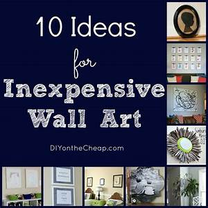 10 Ideas for Inexpensive Wall Art - Erin Spain