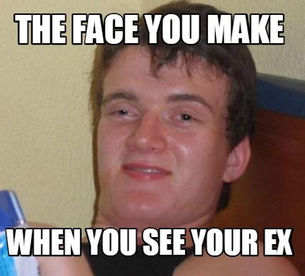 Create Your Memes - meme creator the face you make when you see your ex meme generator at memecreator org