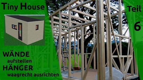 tiny house bauen tiny house selber bauen w 228 nde aufrichten teil 6
