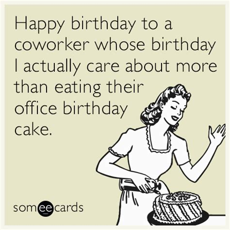 Birthday Ecard Meme - happy birthday to a coworker whose birthday i actually care about more than eating their office