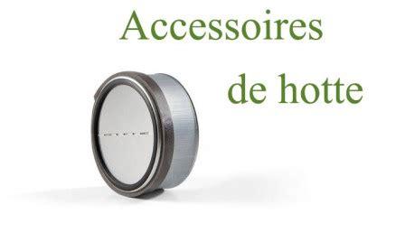 diff 233 rents types d accessoires pour hotte expert 233 lectrom 233 nager conseils et actualit 233 s