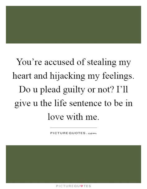 You Are Stealing My Heart Quotes
