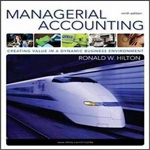 Managerial Accounting Creating Value In A Dynamic Business Environment 9th Edition By Hilton