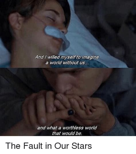 Fault In Our Stars Meme - and willed myself to imagine a world without us and what a worthless world that would be the