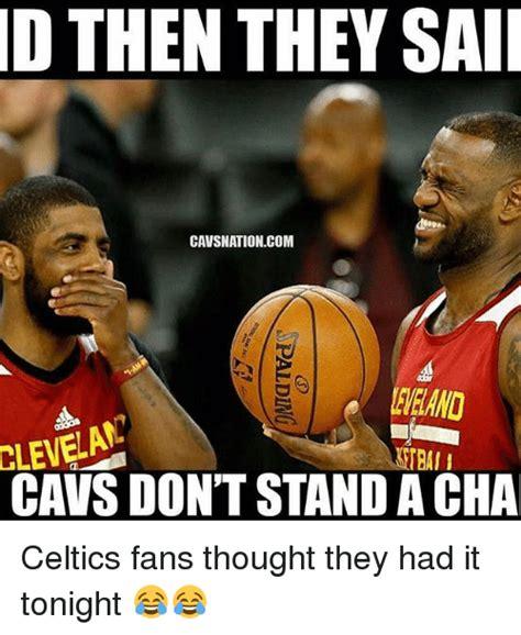 Celtics Memes - d then they saii cavsnationcom trai i cavs don t stand acha celtics fans thought they had it