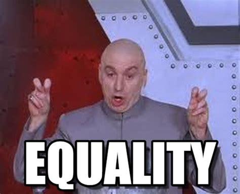 Equality Meme - equality laser meme on memegen