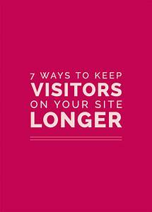 7 Ways To Keep Visitors on Your Site Longer