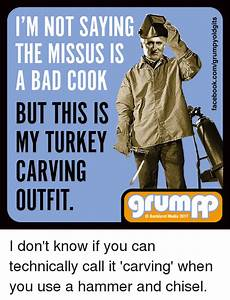 Iu0026#39;M NOT SAYING THE MISSUS IS a BAD COOK BUT THIS IS MY TURKEY CARVING OUTFIT O Backland Media ...