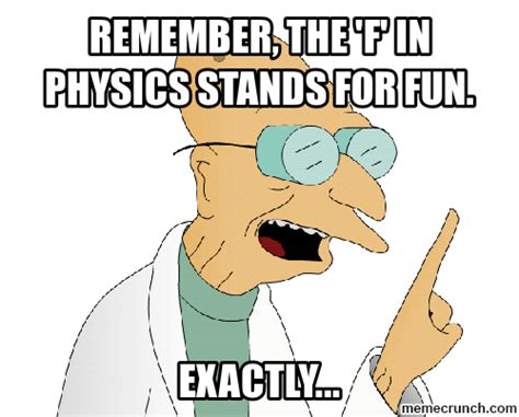 Physics Memes - farnsworth physics lesson