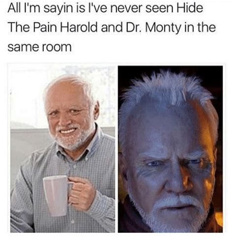 Hide The Pain Harold Memes - all i m sayin is i ve never seen hide the pain harold and dr monty in the same room hide the