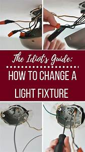 The Idiot U0026 39 S Guide  How To Change A Light Fixture In 2020