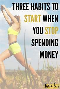 Three Habits To Start When You Stop Spending Money ...