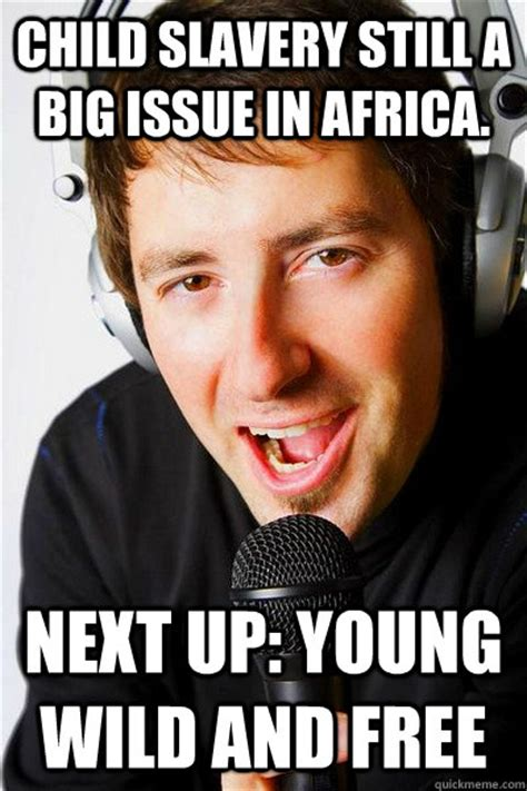 Slavery Memes - child slavery still a big issue in africa next up young wild and free inappropriate radio dj