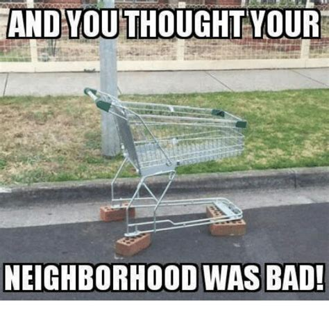 Your Memes Are Bad - and you thought your neighborhood was bad bad meme on sizzle