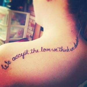 "Shoulder tattoo. ""We accept the love we think we deserve ..."