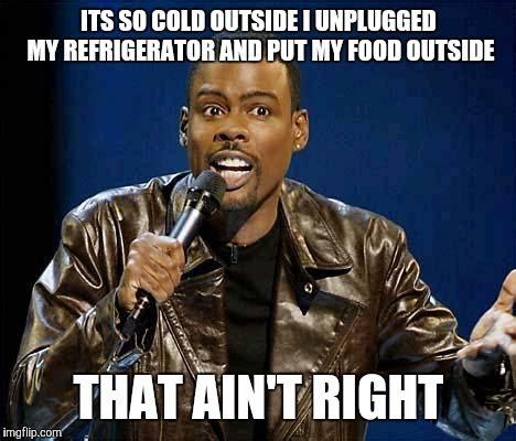 It S So Cold Meme - chris rock imgflip