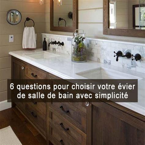 6 questions pour choisir votre 233 vier de salle de bain avec simplicit 233