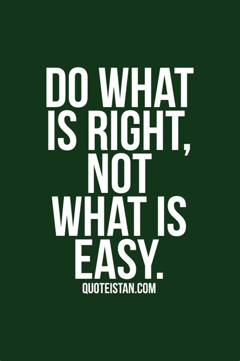 Do Whats Right Not Whats Easy Quotes