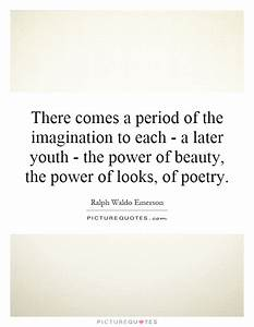 There comes a p... Power And Beauty Quotes