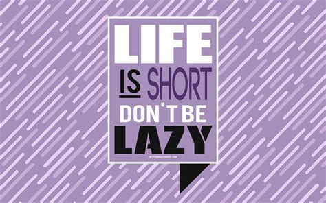Long time no illustration and btw wallpaper for everyone! Download wallpapers Life Is Short Dont Be Lazy, motivation ...