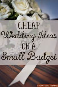 budget wedding ideas cheap wedding ideas on a small budget