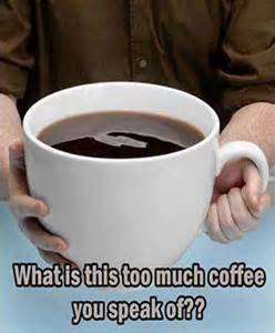 Too Much Coffee Funny