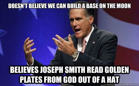 Joseph Smith Meme - doesn t believe we can build a base on the moon believes joseph smith read golden plates from