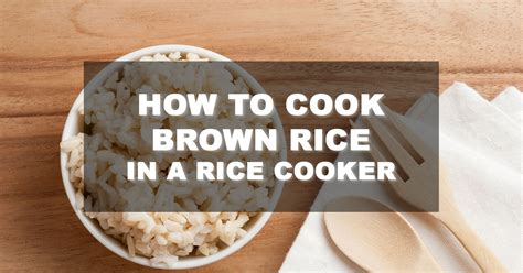 how to cook brown rice how to cook brown rice in a rice cooker brown rice programs and simple adjustments for white