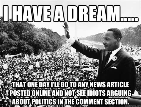 I Have A Dream Meme - i have a dream that one day i ll go to any news article posted online and not see idiots