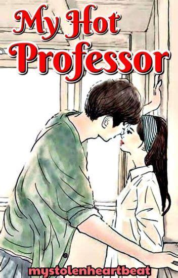 My Hot Professor Spg Completed M E O W Wattpad