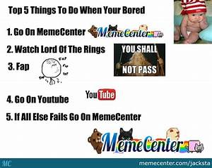 Top 5 Things To Do When Your Bored by jacksta - Meme Center
