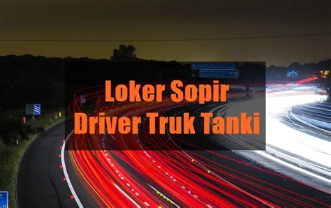 Posted by unknown posted on 5:40 pm with 1 comment. Loker Sopir Driver Truk Tanki - LOKER JOG