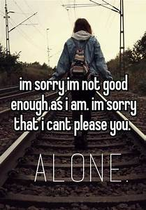 im sorry im not good enough as i am. im sorry that i cant ...