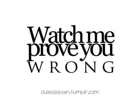 I Will Prove You Wrong Quotes