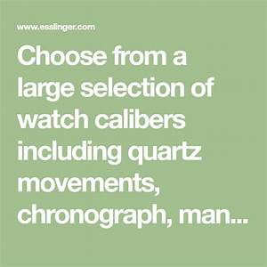 Choose From A Large Selection Of Watch Calibers Including