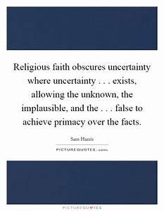 Religious faith... Faith And Uncertainty Quotes