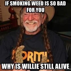 Smoking Is Bad Meme - willie nelson high meme generator