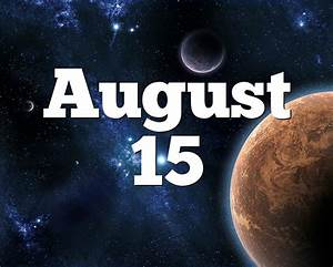 The Daily Strength August 15 Birthday Horoscope Zodiac Sign For August 15th