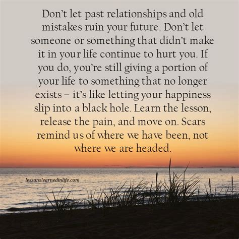Plus i think quotes are very effective to better yourself because they they have made a profound positive impact in my life and i'm sure they will make one in yours as well. Quotes About Your Past Relationships. QuotesGram