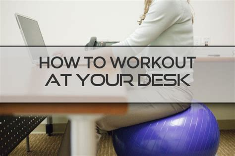 how to exercise at your desk how to workout at your desk supplement centre