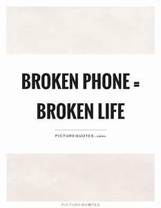 Broken phone = ... Broken Phone Quotes
