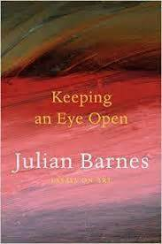 keeping  eye open essays  art  julian barnes reviews discussion bookclubs lists