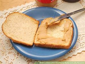 How to Make a Non Drip Peanut Butter and Jelly Sandwich: 6 ...